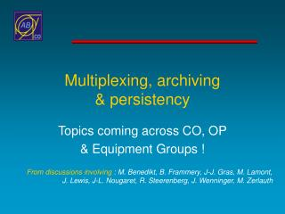 Multiplexing, archiving & persistency