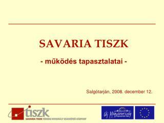 SAVARIA TISZK - működés tapasztalatai -