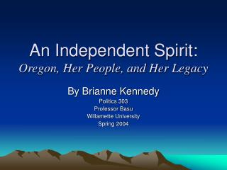 An Independent Spirit: Oregon, Her People, and Her Legacy