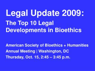 Legal Update 2009: The Top 10 Legal Developments in Bioethics