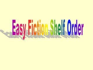 Easy Fiction Shelf Order