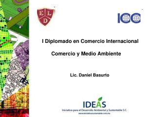 I Diplomado en Comercio Internacional Comercio y Medio Ambiente
