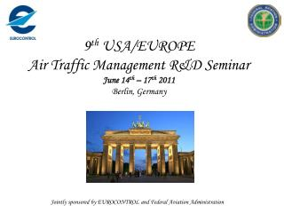 9 th  USA/EUROPE Air Traffic Management R&D Seminar June 14 th  – 17 th  2011 Berlin, Germany