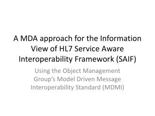 A MDA approach for the Information View of HL7 Service Aware Interoperability  Framework (SAIF)