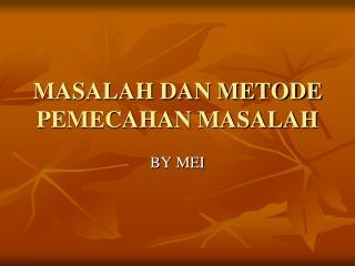 MASALAH DAN METODE PEMECAHAN MASALAH