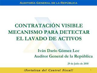CONTRATACI N VISIBLE MECANISMO PARA DETECTAR EL LAVADO DE ACTIVOS     Iv n Dar o G mez Lee    Auditor General de la Rep
