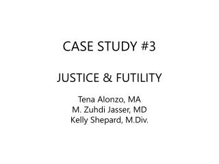 CASE STUDY #3 JUSTICE & FUTILITY