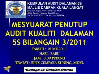 MESYUARAT PENUTUP AUDIT KUALITI  DALAMAN 5S BILANGAIN 3/2011 TARIKH : 19 ME 2011 HARI : RABU
