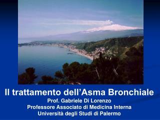 Il trattamento dell'Asma Bronchiale Prof. Gabriele Di Lorenzo