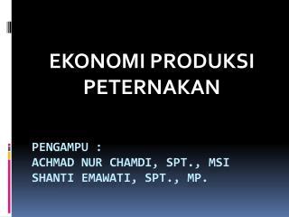 Pengampu  :  achmad nur chamdi , spt.,  mSi shanti emawati , spt., mp.