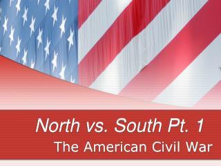 North vs. South Pt. 1