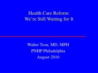 Health Care Reform:   We�re Still Waiting for It