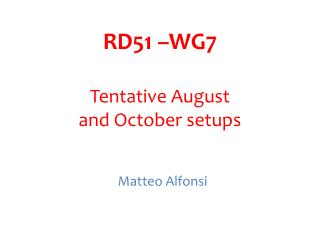 RD51 �WG7 Tentative August and October setups