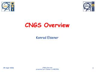 CNGS Overview Konrad Elsener