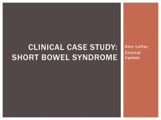 Clinical Case Study: Short Bowel Syndrome