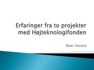 Erfaringer fra to projekter med Højteknologifonden