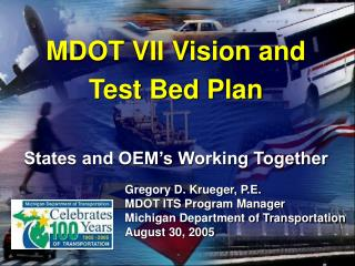 MDOT VII Vision and  Test Bed Plan States and OEM's Working Together