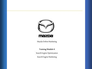 Mazda Online Marketing Training Module 4 Search Engine Optimization Search Engine Marketing