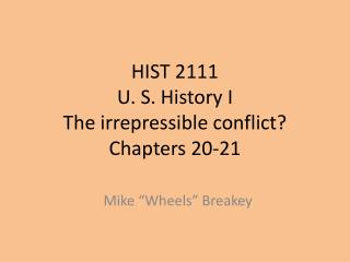 HIST 2111 U. S. History I The irrepressible conflict? Chapters 20-21