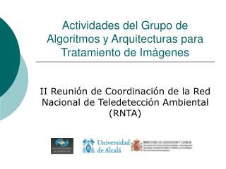 Actividades del Grupo de Algoritmos y Arquitecturas para Tratamiento de Imágenes
