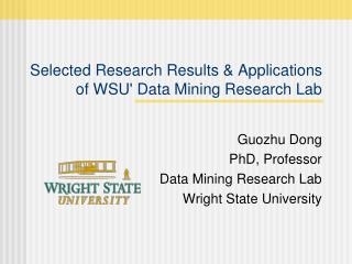 Selected Research Results & Applications  of WSU' Data Mining Research Lab