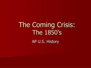 The Coming Crisis:  The 1850's