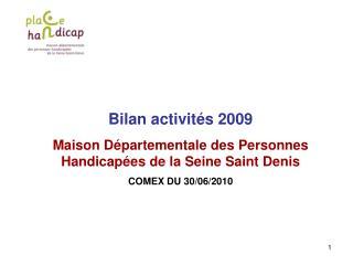 Bilan activités 2009 Maison Départementale des Personnes Handicapées de la Seine Saint Denis