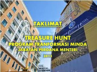 TAKLIMAT TREASURE HUNT PROGRAM TRANFORMASI MINDA JABATAN PERDANA MENTERI 2013
