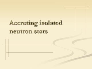 Accreting isolated neutron stars