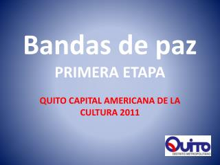 Bandas de paz PRIMERA ETAPA