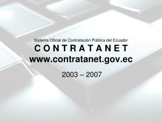 Sistema Oficial de Contratación Pública del Ecuador C O N T R A T A N E T contratanet.ec