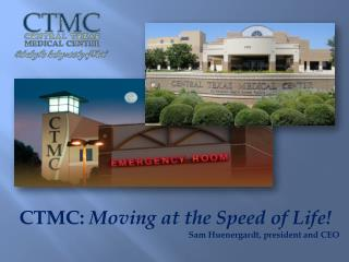 CTMC:  Moving at the Speed of Life! Sam Huenergardt, president and CEO