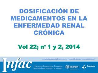 DOSIFICACIÓN DE MEDICAMENTOS EN LA ENFERMEDAD RENAL CRÓNICA Vol 22; n º  1 y 2, 2014