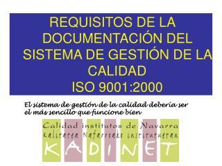 REQUISITOS DE LA DOCUMENTACIÓN DEL SISTEMA DE GESTIÓN DE LA CALIDAD ISO 9001:2000