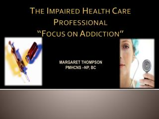 "The Impaired Health Care Professional ""Focus on Addiction"""