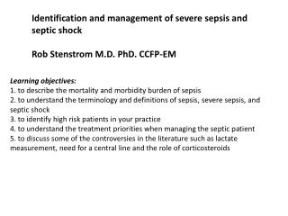 Identification and management of severe sepsis and septic shock  Rob Stenstrom M.D. PhD. CCFP-EM