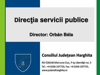 D irecţia  servicii publice Director: Orbán Béla