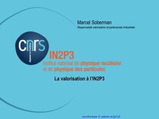 Marcel Soberman Responsable valorisation et partenariats Industriels