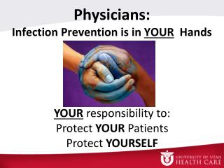 Physicians:  Infection Prevention is in  YOUR   Hands