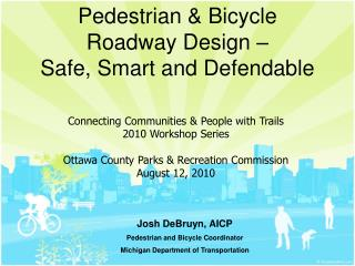 Pedestrian & Bicycle Roadway Design � Safe, Smart and Defendable