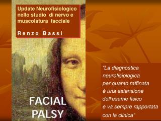 Update Neurofisiologico nello studio  di nervo e muscolatura  facciale   R e n z o   B a s s i