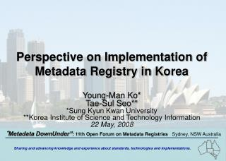 Perspective on Implementation of Metadata Registry in Korea Young-Man Ko* Tae-Sul Seo**