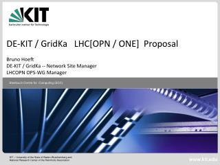 DE-KIT /  GridKa    LHC[OPN / ONE]  Proposal