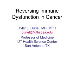 Tyler J. Curiel, MD, MPH curielt@uthscsa  Professor of Medicine UT Health Science Center