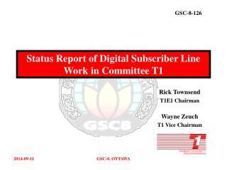 Status Report of Digital Subscriber Line Work in Committee T1