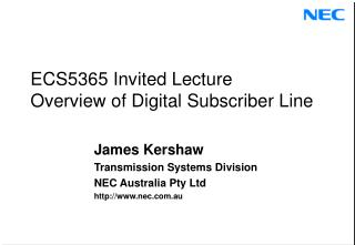 ECS5365 Invited Lecture Overview of Digital Subscriber Line