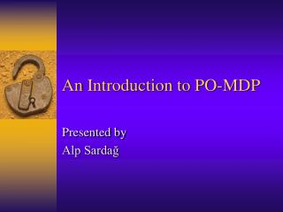 An  Introduction  to PO-MDP