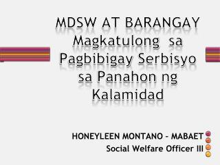 MDSW AT BARANGAY Magkatulong sa Pagbibigay Serbisyo sa Panahon ng Kalamidad