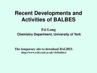 Recent Developments and  Activities of BALBES Fei Long Chemistry Department, University of York