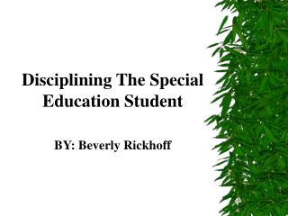 Disciplining The Special Education Student BY: Beverly Rickhoff
